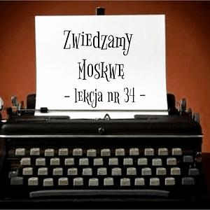 34 Lekcja zwiedzamy Moskwę po rosyjsku